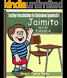 Lustige Geschichten in Einfachem Spanisch 1: Jaimito va a la escuela (Spanisches Lesebuch für Anfänger) (Spanish Edition)