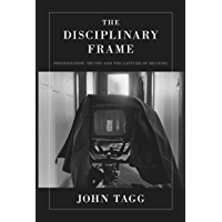 The Disciplinary Frame: Photographic Truths and the Capture of Meaning book cover