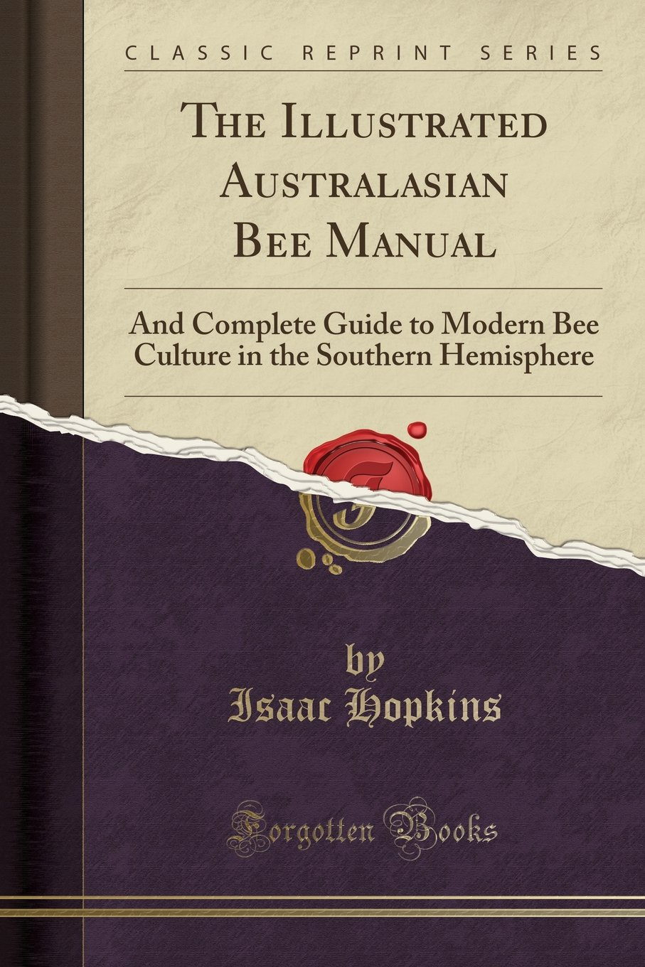 The Illustrated Australasian Bee Manual: And Complete Guide to Modern Bee Culture in the Southern Hemisphere (Classic Reprint)