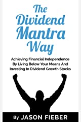 The Dividend Mantra Way: Achieving Financial Independence By Living Below Your Means And Investing In Dividend Growth Stocks Kindle Edition