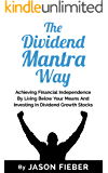 The Dividend Mantra Way: Achieving Financial Independence By Living Below Your Means And Investing In Dividend Growth Stocks