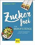 Zuckerfrei für Berufstätige: Schnelle Feierabendküche und easy To-go-Rezepte (GU Diät&Gesundheit)