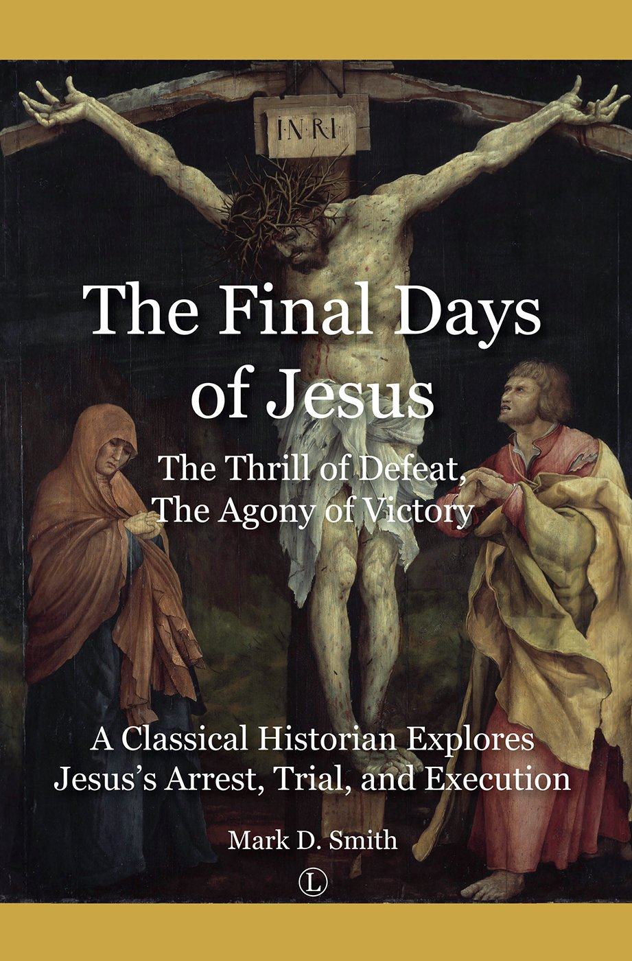 Buy The Final Days of Jesus: The Thrill of Defeat, The Agony of Victory: A  Classical Historian Explores Jesus's Arrest, Trial, and Execution Book  Online at ...