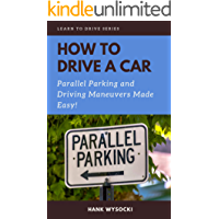 How to Drive a Car: Parallel parking and Driving Maneuvers Made Easy! (Learn to Drive Book 3)
