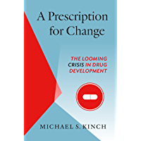 A Prescription for Change: The Looming Crisis in Drug Development (Luther H. Hodges Jr. and Luther H. Hodges Sr. Series on Business, Entrepreneurship, and Public Policy)