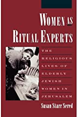 Women As Ritual Experts: The Religious Lives of Elderly Jewish Women in Jerusalem (Publications of the American Folklore Society) Paperback