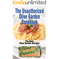 The Unauthorized Olive Garden Cookbook (Olive Garden Copycat Cookbook): The Best Olive Garden Recipes Recreated By Recipe Recreation Chefs (Copycat Olive ... Olive Garden Recipes) (English Edition)