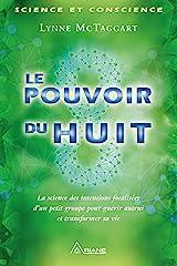 Le pouvoir du huit: La science des intentions focalisées d'un petit groupe pour guérir autrui et transformer sa vie (French Edition) Kindle Edition