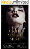 Until You're Mine: Requested Trilogy - Part Two