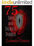 75 Dark and Dreadful Drabbles: A Collection of Horror Drabbles