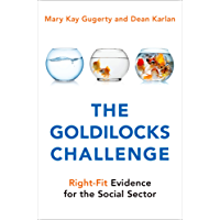 The Goldilocks Challenge: Right-Fit Evidence for the Social Sector