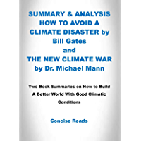 SUMMARY & ANALYSIS HOW TO AVOID A CLIMATE DISASTER by Bill Gates and THE NEW CLIMATE WAR by Dr. Michael Mann: Two Book…