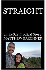 Straight: an ExGay Prodigal Story Kindle Edition