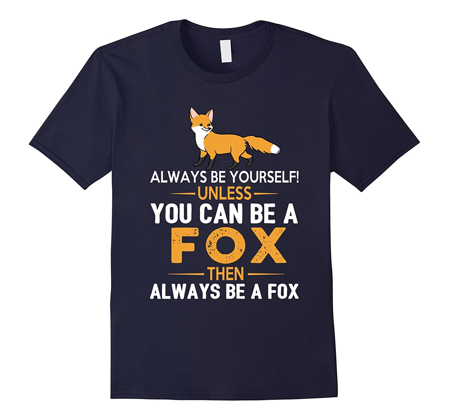 Always Be Yourself Unless You Can Be a Fox Funny T-Shirt