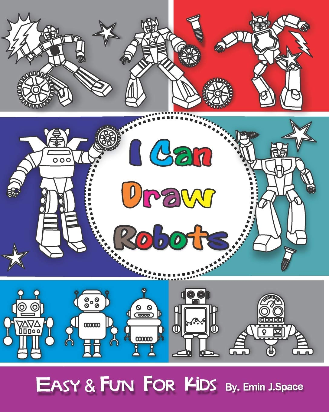 I Can Draw Robots Easy Fun Drawing Book For Kids Age 6 8 Space Emin J 9781078264693 Amazon Com Books