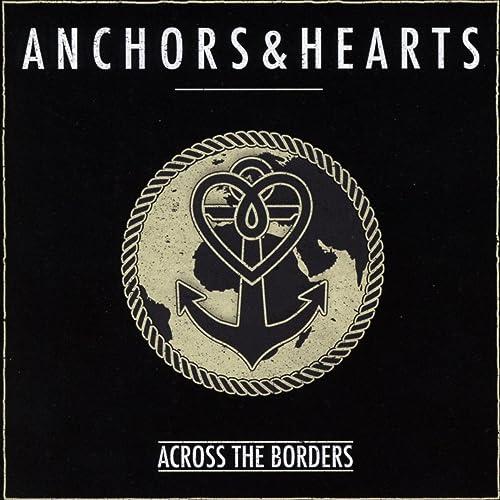 Anchors & Hearts - Across The Borders