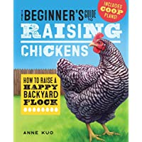 The Beginner's Guide to Raising Chickens: How to
