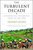 The Turbulent Decade: Confronting the Refugee Crisis of the 1990s