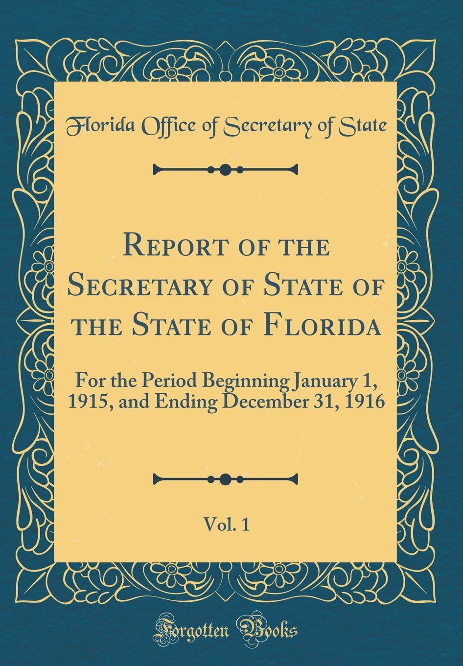 Download Report of the Secretary of State of the State of Florida, Vol. 1: For the Period Beginning January 1, 1915, and Ending December 31, 1916 (Classic Reprint) pdf