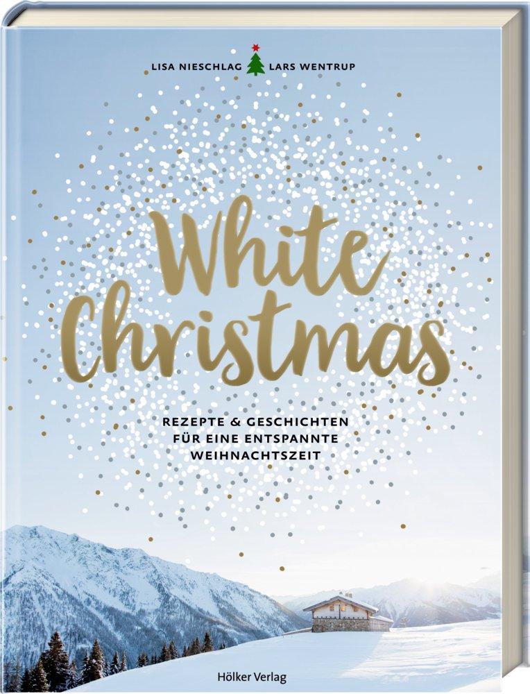 White Christmas: Rezepte & Geschichten für eine entspannte ...
