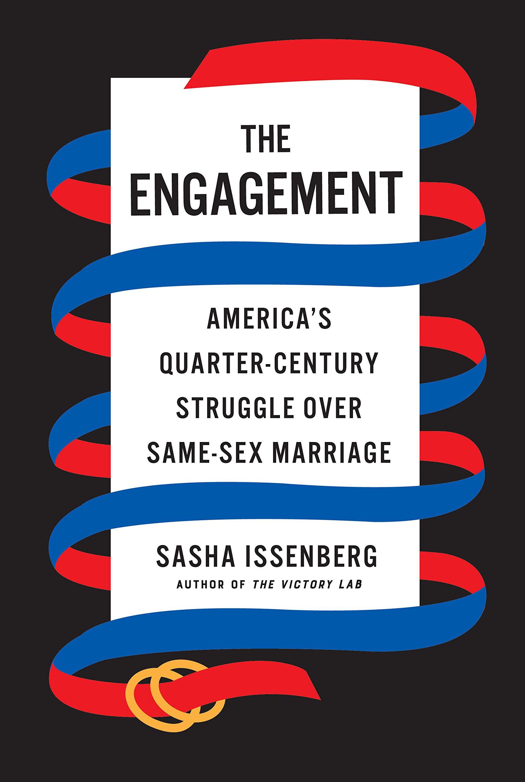 The Engagement America S Quarter Century Struggle Over Same Sex Marriage Issenberg Sasha 9781524748739 Amazon Com Books