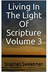 Living In The Light Of Scripture Volume 3: 60 Bible based articles to inspire and instruct Kindle Edition