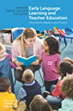 Early Language Learning and Teacher Education: International Research and Practice (Early Language Learning in School Contexts)