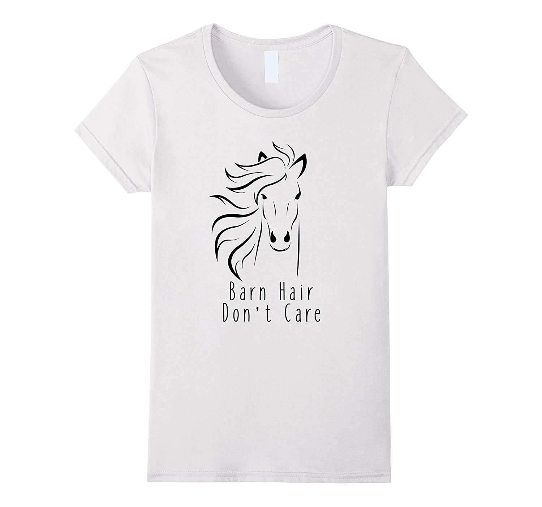 Barn Hair Don't Care Horse Groom T-Shirt