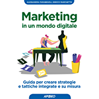 Marketing in un mondo digitale: Guida per creare strategie e tattiche integrate e su misura