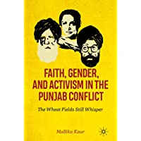 Faith, Gender, and Activism in the Punjab Conflict: The Wheat Fields Still Whisper