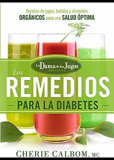 Los remedios para la Diabetes de la Dama de los Jugos: Recetas de jugos,