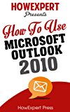 How To Use Microsoft Outlook 2010 - Your Step-By-Step Guide To Using Microsoft Outlook 2010