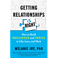 Getting Relationships Right: How to Build Resilience and Thrive in Life, Love, and Work (English Edition)