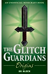 The Glitch Guardians -- Origins: (an unofficial Minecraft book) (Tales of the Glitch Guardians Book 1) Kindle Edition