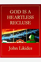 God Is a Heartless Recluse: A Novel, Essay, Screenplay Synergy Hardcover