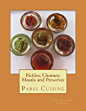 Pickles, Chutney, Masala and Preserves (Parsi Cuisine Book 6)