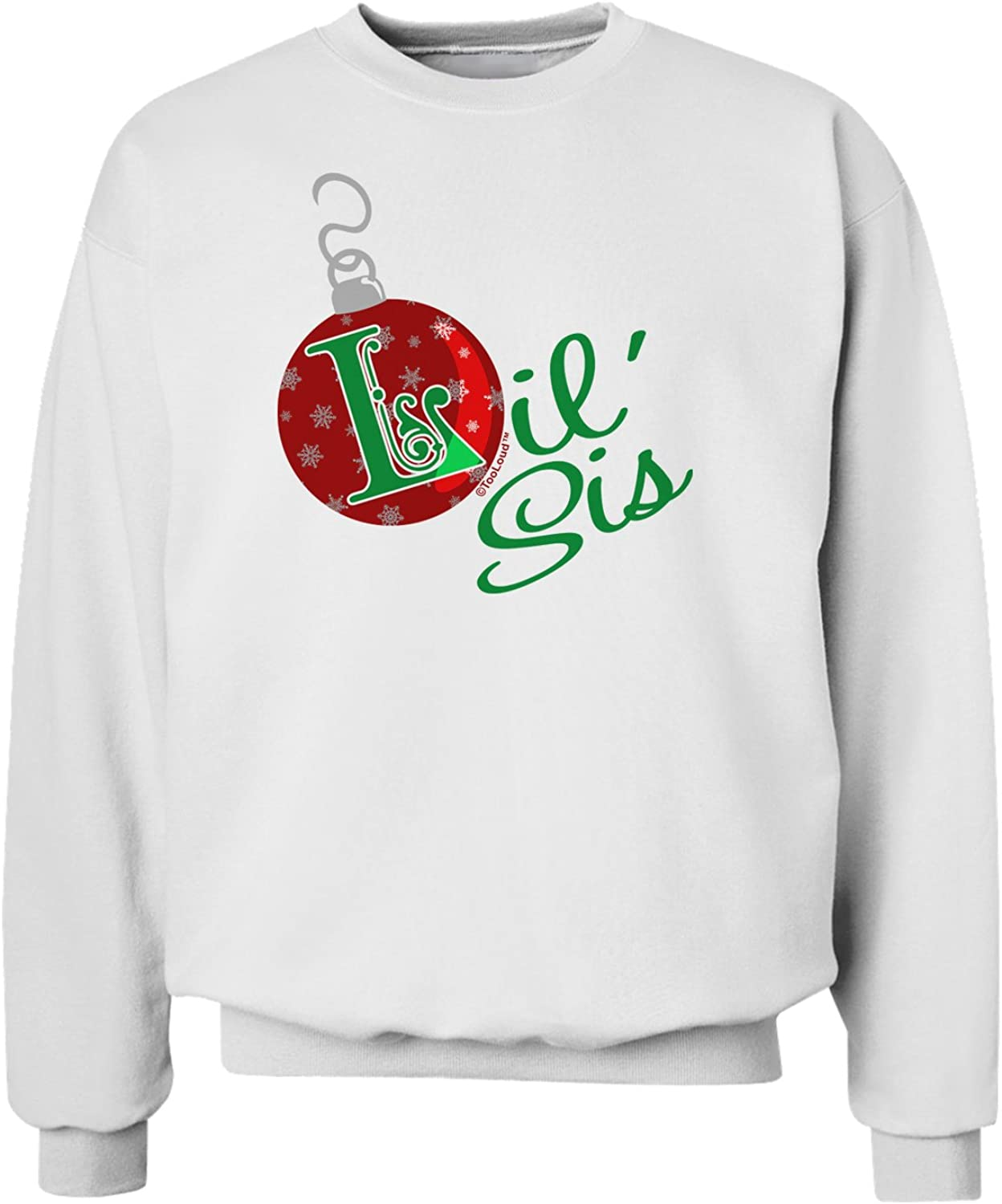 TooLoud Matching Family Ornament Lil Sis Sweatshirt