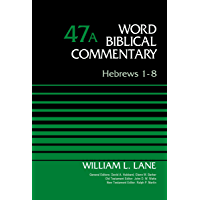 Hebrews 1-8, Volume 47A (Word Biblical Commentary)
