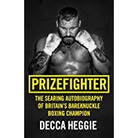 Prizefighter - The Searing Autobiography of Britain's Bareknuckle Boxing Champion: The Searing Autobiography of Britain…