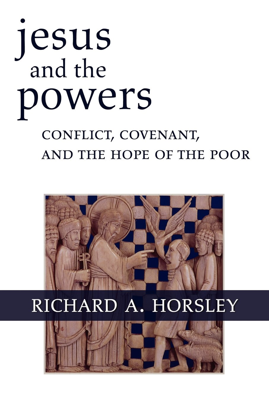 Jesus and the Powers: Conflict, Covenant, and the Hope of the Poor PDF