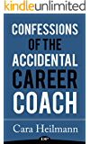 Confessions of the Accidental Career Coach: Surprising Secrets to Create a Life-Changing Job Helping Others Become Who They Are Meant to Be (English Edition)