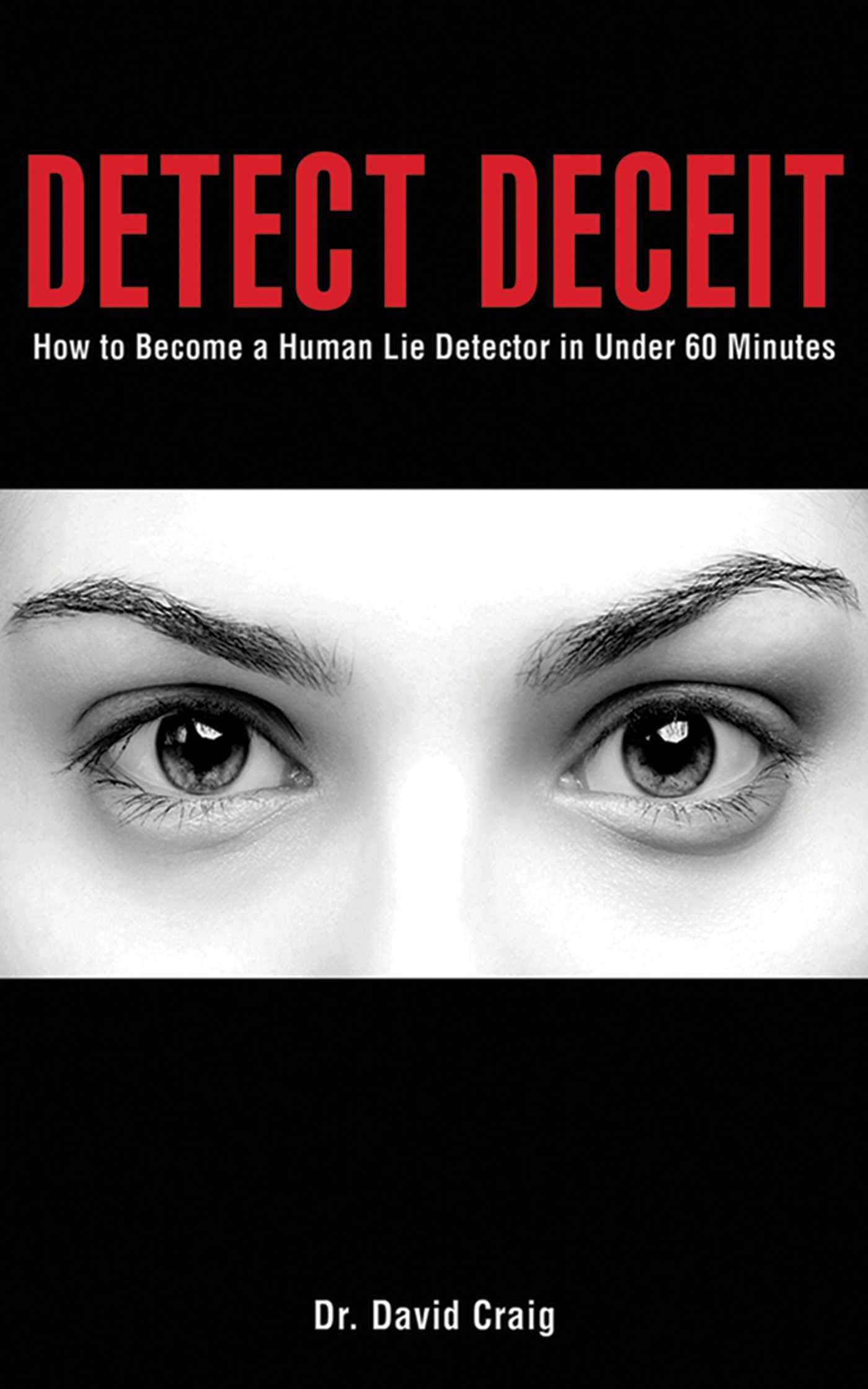 Detect Deceit: How to Become a Human Lie Detector in Under 60 Minutes: Amazon.es: David Craig: Libros en idiomas extranjeros