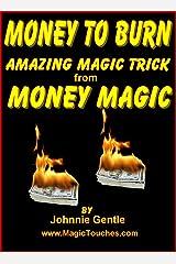 MONEY TO BURN - Amazing Money Magic Trick Kindle Edition