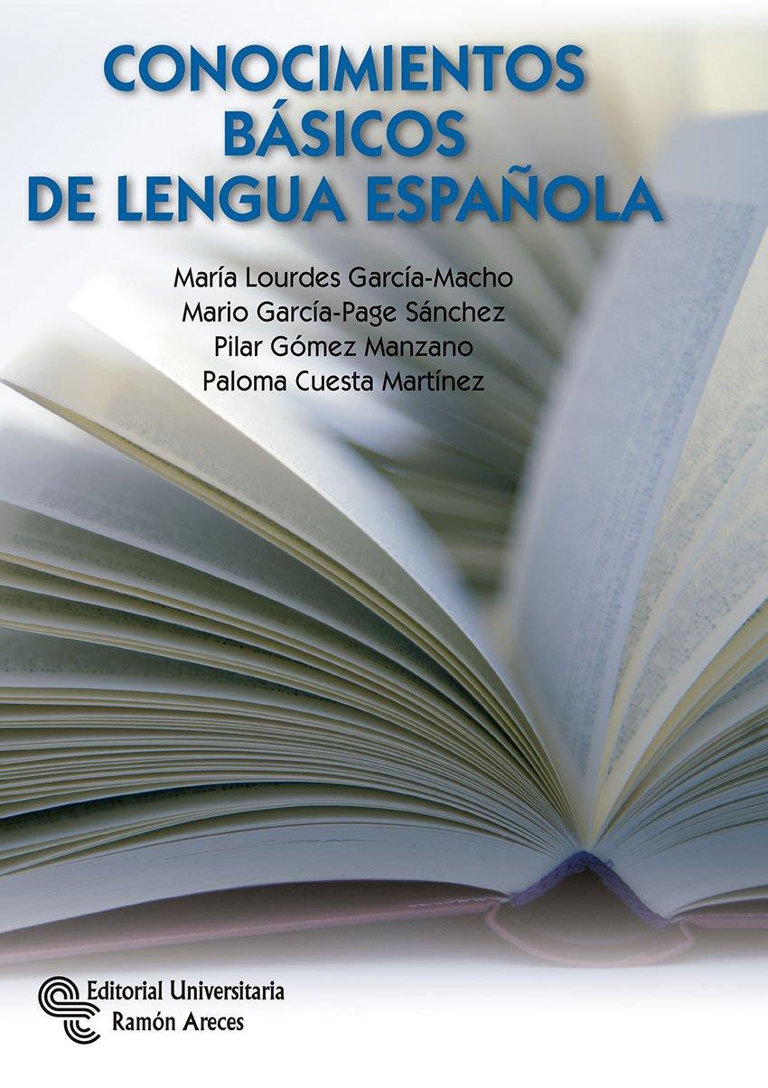 Conocimientos Básicos de Lengua Española (Manuales): Amazon.es: García-Macho Alonso de Santamaría, María Lourdes, García-Page Sánchez, D. Mario, Gómez Manzano, Pilar, Cuesta Martínez, Paloma: Libros