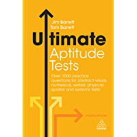 Ultimate Aptitude Tests: Over 1000 Practice Questions for Abstract Visual, Numerical, Verbal, Physical, Spatial and…