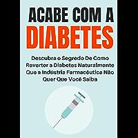 Acabe com a Diabetes: Descubra o Segredo de Como Reverter a Diabetes Naturalmente Que a Indústria Farmacêutica Não Quer…