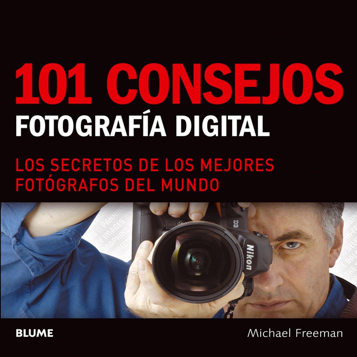 101 consejos: Fotografía digital: Los secretos de los mejores fotógrafos  del mundo (Spanish Edition): Michael Freeman: 9788480768337: Amazon.com:  Books