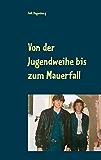 Von der Jugendweihe bis zum Mauerfall: Meine Jugend in der DDR (German Edition)