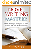 Writing : Novel Writing Mastery, Proven And Simple Techniques To Outline-, Structure- And Write A Successful Novel ! -  novel writing, writing fiction, writing skills -
