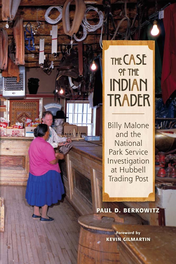 Read Online The Case of the Indian Trader: Billy Malone and the National Park Service Investigation at Hubbell Trading Post PDF